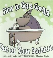 How to Get a Gorilla Out of Your Bathtub by John Hall