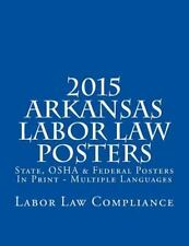 2015 Arkansas Labor Law Posters : State, OSHA and Federal Posters in Print -...