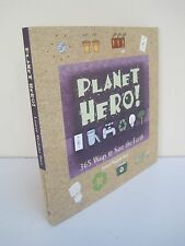 Planet Hero!: 365 Ways To Save The Earth by Lauren Wechsler Horn