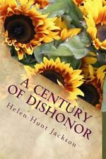 A Century of Dishonor by Helen Hunt Jackson (2015, Paperback)