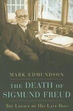 The Death of Sigmund Freud: The Legacy of His Last Days Edmundson, Mark Hardcov