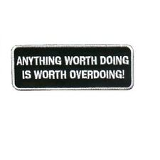 ANYTHING WORTH DOING IS WORTH OVERDOING ! PATCH