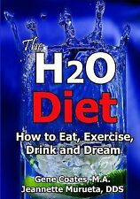 The H2O Diet : How to Eat, Exercise, Drink and Dream by Gene Coates (2007,...