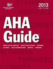 AHA Guide 2013 edition (American Hospital Association Guide to the Health Care F