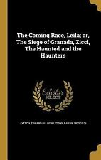 The Coming Race, Leila; Or, the Siege of Granada, Zicci, the Haunted and the Hau