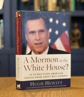 SIGNED A Mormon in the White House? Hugh Hewitt (2007 HC) Hewitt LDS Mormon UTAH