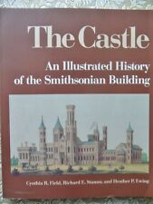 The Castle : An Illustrated History of the Smithsonian Building by Heather P....