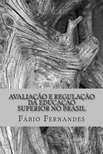 Avaliacao e Regulacao Da Educacao Superior No Brasil : Trajetoria de...