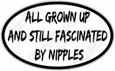 """All Grown Up Fascinated Nipples Funny Car Bumper Vinyl Window Sticker Decal 6""""X4"""