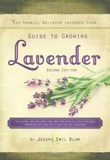 The Sawmill Ballroom Lavender Farm Guide to Growing Lavender: Practical...