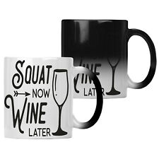 Squat Wine Later  Colour changing 11oz Mug gg448w