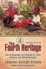 The Fourth Heritage : How we Ugandans can Integrate our Tribal, Religious and...