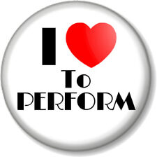 """I Love / Heart TO PERFORM 1"""" 25mm Pin Button Badge Singing Acting Dancing Stage"""