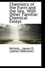 Chemistry Of The Farm And The Sea  With Other Familiar Chemical Essays
