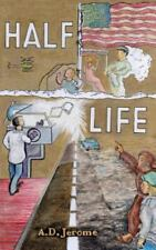 Half Life by A. D. Jerome