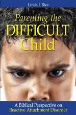 Parenting the Difficult Child: A Biblical Perspective on Reactive Attachment Dis