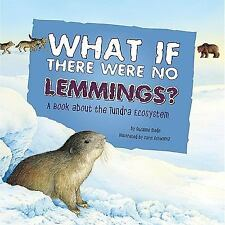 What If There Were No Lemmings?: A Book about the Tundra Ecosystem: By Slade,.