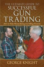 The Ultimate Guide to Successful Gun Trading: How