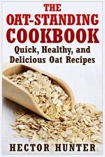 The Oat-Standing Cookbook : Quick, Healthy, and Delicious Oat Recipes by...