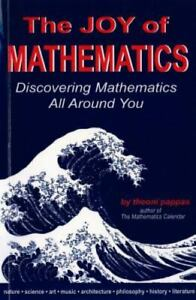 The Joy of Mathematics : Discovering Mathematics All Around You by Theoni Pappas