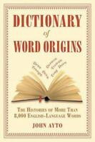 Dictionary of Word Origins: The Histories of More Than 8,000 English-Language...