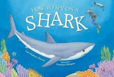 How to Spy on a Shark by Lori Haskins Houran (2015, Hardcover)