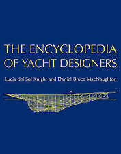 The Encyclopedia of Yacht Designers by Lucia Del Sol Knight, Daniel Bruce...