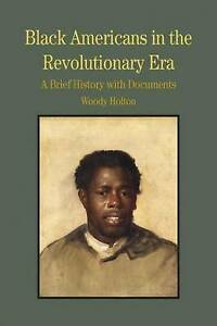 Black Americans in the Revolutionary Era: A Brief History with Documents by Wood