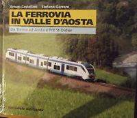 La ferrovia in Valle d'Aosta. Da Torino a Pre' St Didier-NUOVO/SIGILLATO!!!!