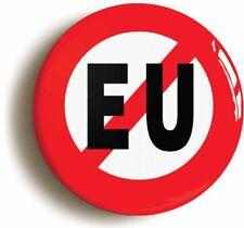 ANTI EU BADGE (Size is 1inch/25mm diameter) EUROPEAN UNION REFERENDUM