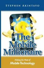 The Mobile Millionaire : Making the Most of Mobile Technology by Stephen...