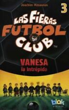 Vanesa la intrepida. Las fieras del futbol 3 (Las Fieras Futbol Club /-ExLibrary