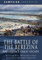 Napoleonica A. Mikaberidze The Battle of Berezina Napoleon's Great Escape 2010