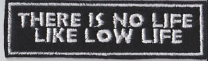 NO LIFE LIKE LOW LIFE PATCHES BIKER TRIKER SEW ON #0053