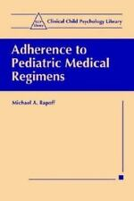 Clinical Child Psychology Library: Adherence to Pediatric Medical Regimens by...