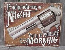 Gun Sign If You're Found Here At Night, You'll Be Found Here Metal New 12 1/2x16