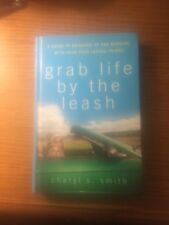 Grab Life by the Leash by Cheryl S. Smith (2008 Hardcover)