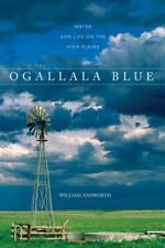 Ogallala Blue : Water and Life on the High Plains by William Ashworth (2007,...