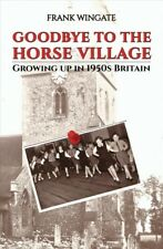 Goodbye to the Horse Village, Paperback by Wingate, Frank, Brand New, Free P&...