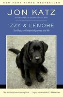 Izzy & Lenore: Two Dogs, an Unexpected Journey, and Me by Katz, Jon