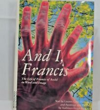And I, Francis : The Life of Francis of Assisi in Word and Image