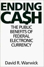 Ending Cash : The Public Benefits of Federal Electronic Currency