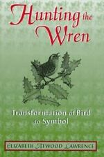 Hunting The Wren: Transformation Bird Symbol by Lawrence, Elizabeth Atwood