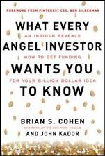 What Every Angel Investor Wants You to Know : An Insider Reveals How to Get...