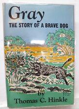 Gray, the Story of a Brave Dog, Thomas Hinkle, 1953, Wm Morrow - 1st ed. - RARE