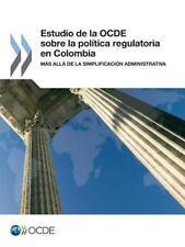 Estudio de la Ocde Sobre la Política Regulatoria en Colombia : Más Allá de la...
