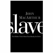 Slave: The Hidden Truth About Your Identity In Christ: By John MacArthur