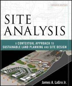 Site Analysis: A Contextual Approach to Sustainable Land Planning and Site Desig