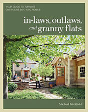 In-laws, Outlaws, and Granny Flats: Your Guide to Turning One House into Two Hom
