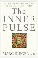 The Inner Pulse: Unlocking the Secret Code of Sickness and Health, Siegel, Marc,